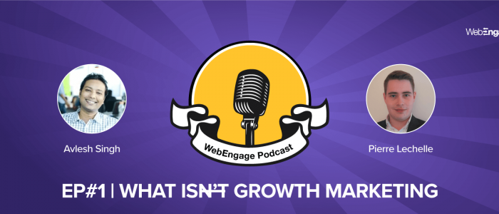 [Podcast] What is Growth Marketing? Well..for Starters it is not Scraping Email Lists